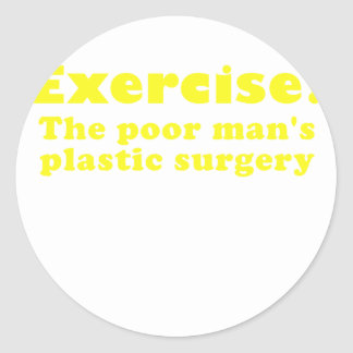 Exercise a Poor Mans Plastic Surgery Classic Round Sticker