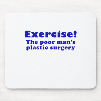 Exercise a Poor Mans Plastic Surgery Mouse Pad