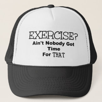 Exercise Ain't Nobody Got Time For That Trucker Hat