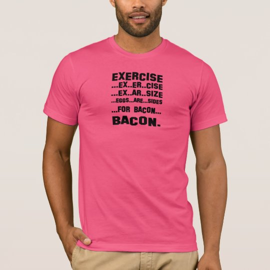 exercise bacon eggs are sides size mmmm tshirt