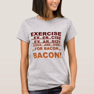 Exercise bacon T-Shirt