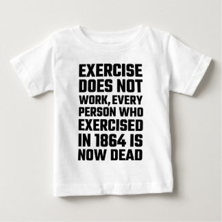 Exercise Does Not Work Baby T-Shirt