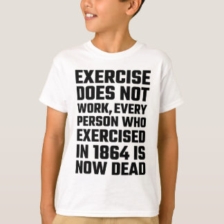 Exercise Does Not Work T-Shirt