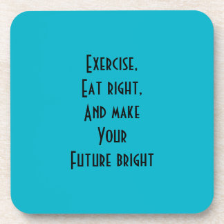 exercise, eat right coaster