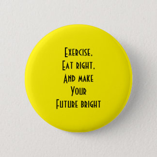 exercise, eat right pinback button