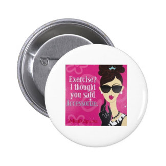 Exercise?.. I Thought You said Accessorize Pinback Button