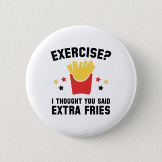 Exercise? I Thought You Said Extra Fries Button