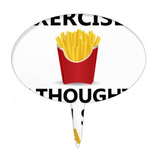 EXERCISE I Thought You said Extra Fries Cake Topper