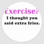Exercise I thought you said Extra Fries Classic Round Sticker