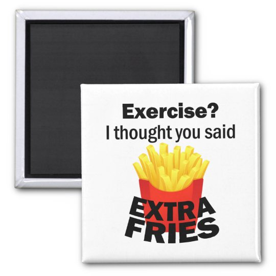 Exercise I Thought You Said Extra Fries Funny Magnet Zazzle Com