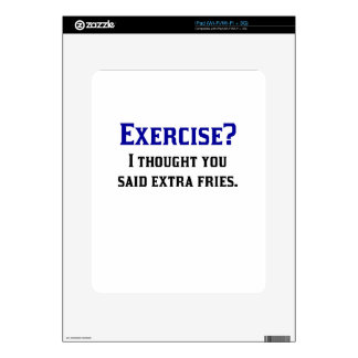 Exercise I Thought You Said Extra Fries iPad Skins