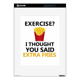 EXERCISE I Thought You said Extra Fries iPad Skins