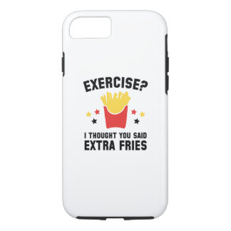 Exercise? I Thought You Said Extra Fries iPhone 7 Case