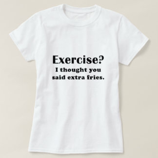 Exercise I thought you said Extra Fries Tee Shirt