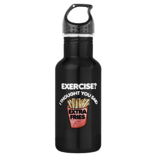 Exercise I thought you said extra fries Water Bottle