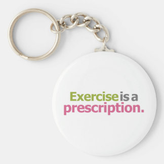 Exercise Is A Prescription Keychains