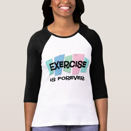 Exercise Is Forever T Shirt