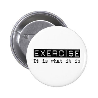 Exercise It Is Pinback Button