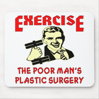 Exercise Poor Man's Plastic Surgery Mouse Pad
