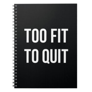 Exercise Quote Too Fit White Black Notebook