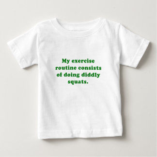 Exercise Routine Consists of doing Diddly Squats Baby T-Shirt