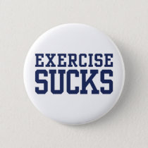 Exercise Sucks Pinback Button