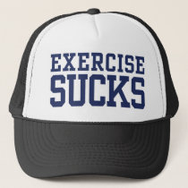 Exercise Sucks Trucker Hat
