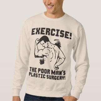 Exercise - The Poor Man's Plastic Surgery Sweatshirt
