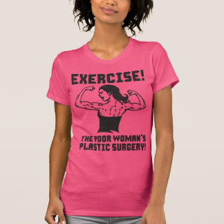 Exercise - The Poor Woman's Plastic Surgery T-Shirt