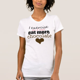 Exercise to eat more chocolate t shirt