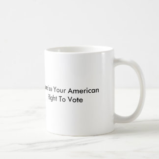 Exercise Your American Right To Vote Coffee Mug