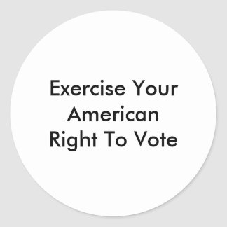 Exercise Your American Right To Vote Classic Round Sticker