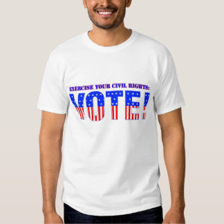 Exercise your civil rights: VOTE! T-Shirt