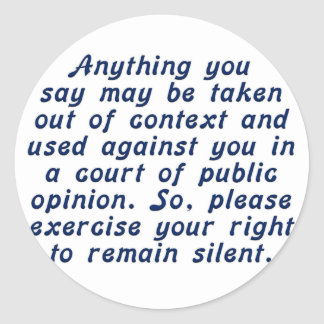 Exercise your judgment and keep your mouth shut classic round sticker