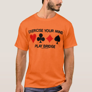 Exercise Your Mind Play Bridge (Four Card Suits) T-Shirt