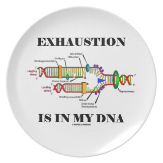 Exhaustion Is In My DNA (DNA Replication) Dinner Plate