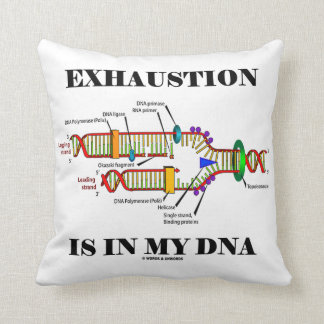 Exhaustion Is In My DNA (DNA Replication) Throw Pillow