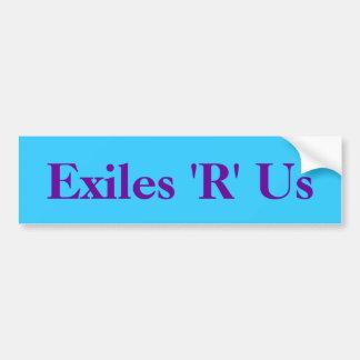 Exiles 'R' Us Bumper Sticker