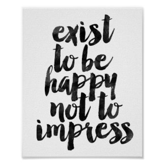 Exist To Be Happy Not To Impress Poster
