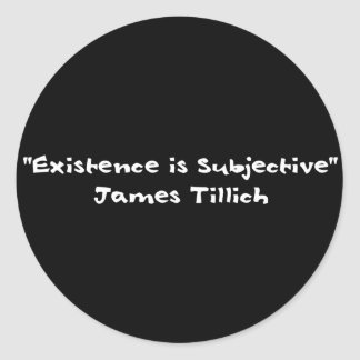 Existence Is Subjective Classic Round Sticker