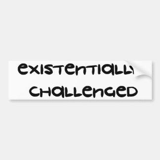 Existentially Challenged Car Bumper Sticker