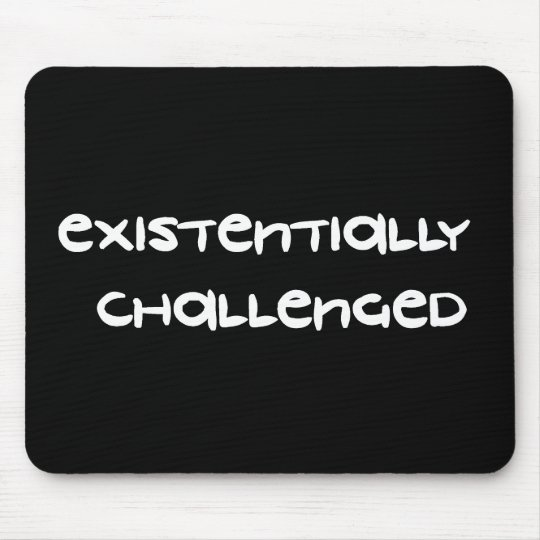Existentially Challenged Mouse Pad