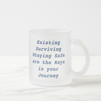 ExistingSurvivingStaying Safeare the Keysin you... 10 Oz Frosted Glass Coffee Mug