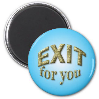 Exit for You Magnets