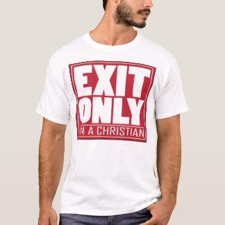 EXIT ONLY I'm a Christian T-Shirt! T-Shirt