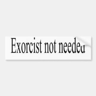 exorcist not needed bumpersticker car bumper sticker