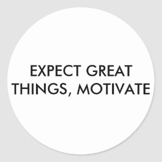 EXPECT GREAT THINGS, MOTIVATE CLASSIC ROUND STICKER