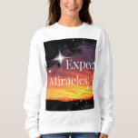 Expect Miracles Sparkle Sunset Inspirational Quote Sweatshirt