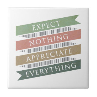 Expect Nothing Appreciate Everything Ceramic Tile