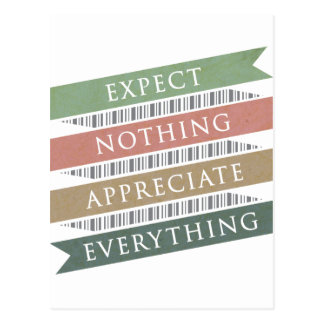 Expect Nothing Appreciate Everything Postcard